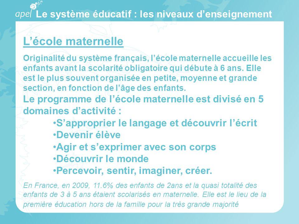 Le système éducatif : les niveaux denseignement Lécole maternelle Originalité du système français, lécole maternelle accueille les enfants avant la sc