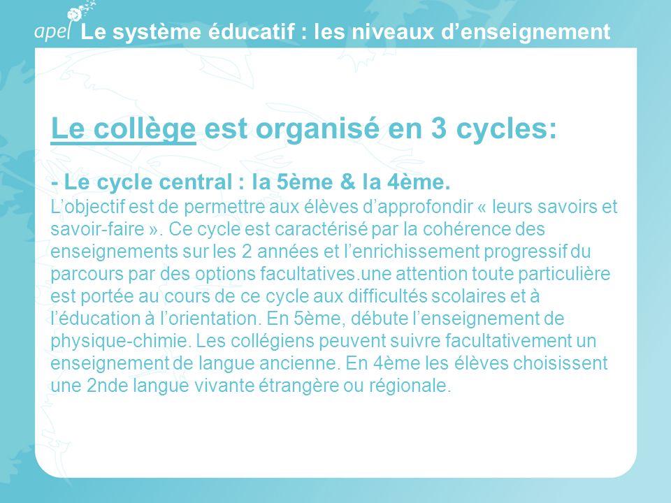 Le système éducatif : les niveaux denseignement Le collège est organisé en 3 cycles: - Le cycle central : la 5ème & la 4ème. Lobjectif est de permettr