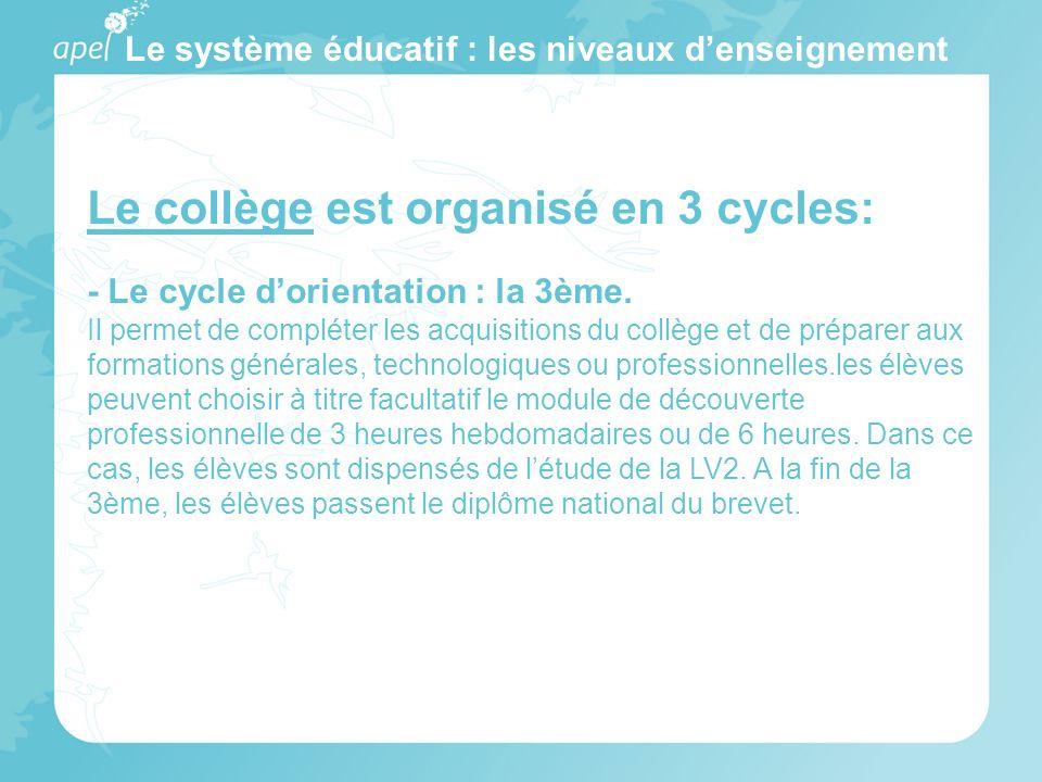 Le système éducatif : les niveaux denseignement Le collège est organisé en 3 cycles: - Le cycle dorientation : la 3ème. Il permet de compléter les acq