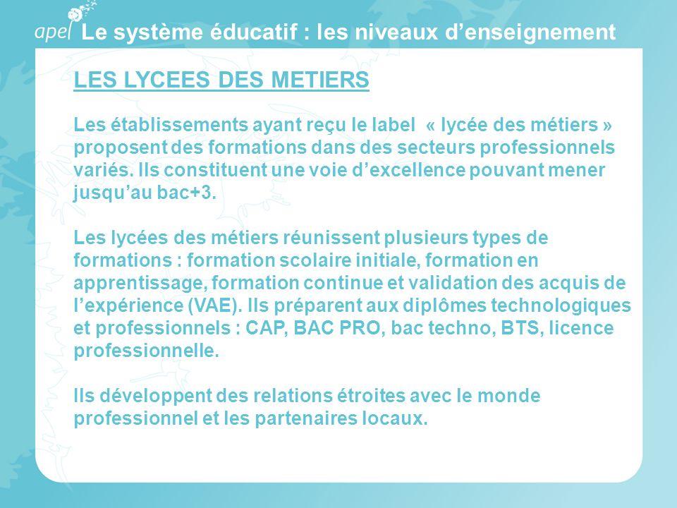 Le système éducatif : les niveaux denseignement LES LYCEES DES METIERS Les établissements ayant reçu le label « lycée des métiers » proposent des form
