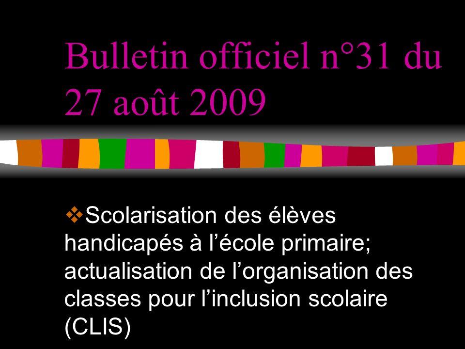 Bulletin officiel n°31 du 27 août 2009 Scolarisation des élèves handicapés à lécole primaire; actualisation de lorganisation des classes pour linclusion scolaire (CLIS)