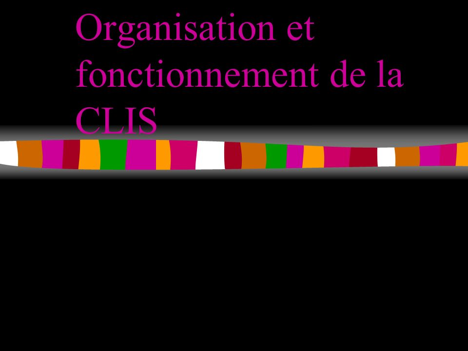 Organisation et fonctionnement de la CLIS