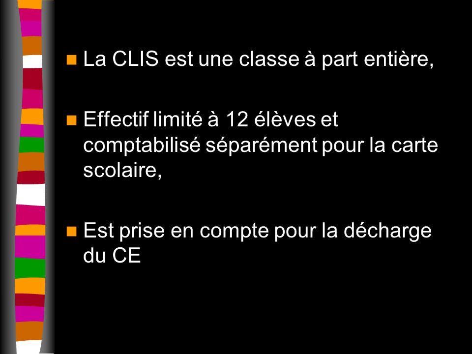 La CLIS est une classe à part entière, Effectif limité à 12 élèves et comptabilisé séparément pour la carte scolaire, Est prise en compte pour la décharge du CE