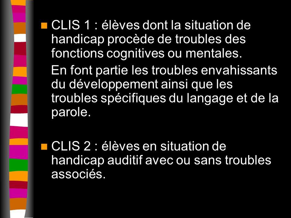 CLIS 1 : élèves dont la situation de handicap procède de troubles des fonctions cognitives ou mentales.