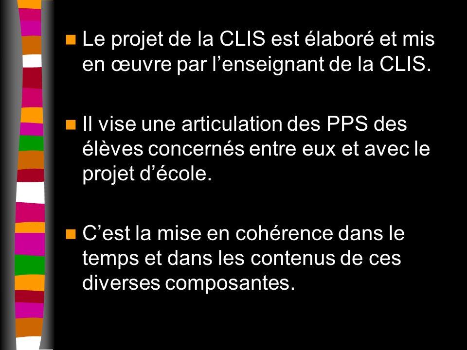 Le projet de la CLIS est élaboré et mis en œuvre par lenseignant de la CLIS.