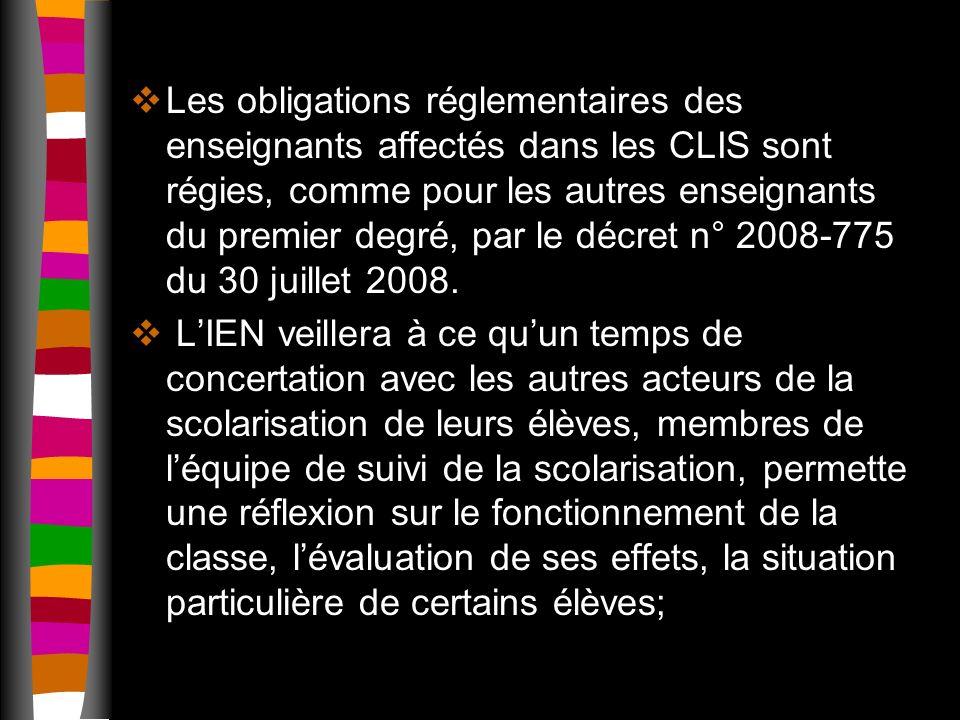 Les obligations réglementaires des enseignants affectés dans les CLIS sont régies, comme pour les autres enseignants du premier degré, par le décret n° 2008-775 du 30 juillet 2008.