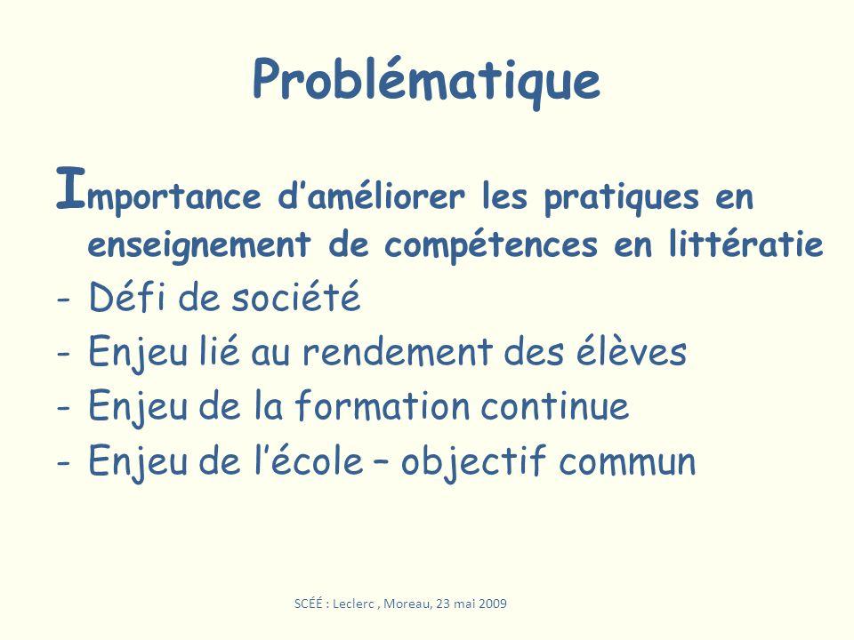 Problématique I mportance daméliorer les pratiques en enseignement de compétences en littératie -Défi de société -Enjeu lié au rendement des élèves -E