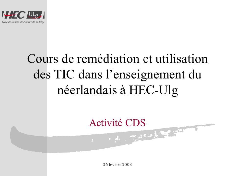 26 février 2008 Cours de remédiation et utilisation des TIC dans lenseignement du néerlandais à HEC-Ulg Activité CDS