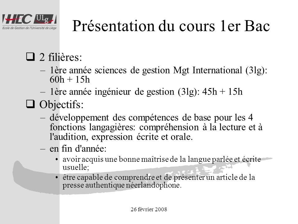 26 février 2008 Présentation du cours 1er Bac 2 filières: –1ère année sciences de gestion Mgt International (3lg): 60h + 15h –1ère année ingénieur de
