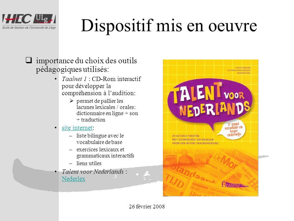 26 février 2008 Dispositif mis en oeuvre importance du choix des outils pédagogiques utilisés: Taalnet 1 : CD-Rom interactif pour développer la compré