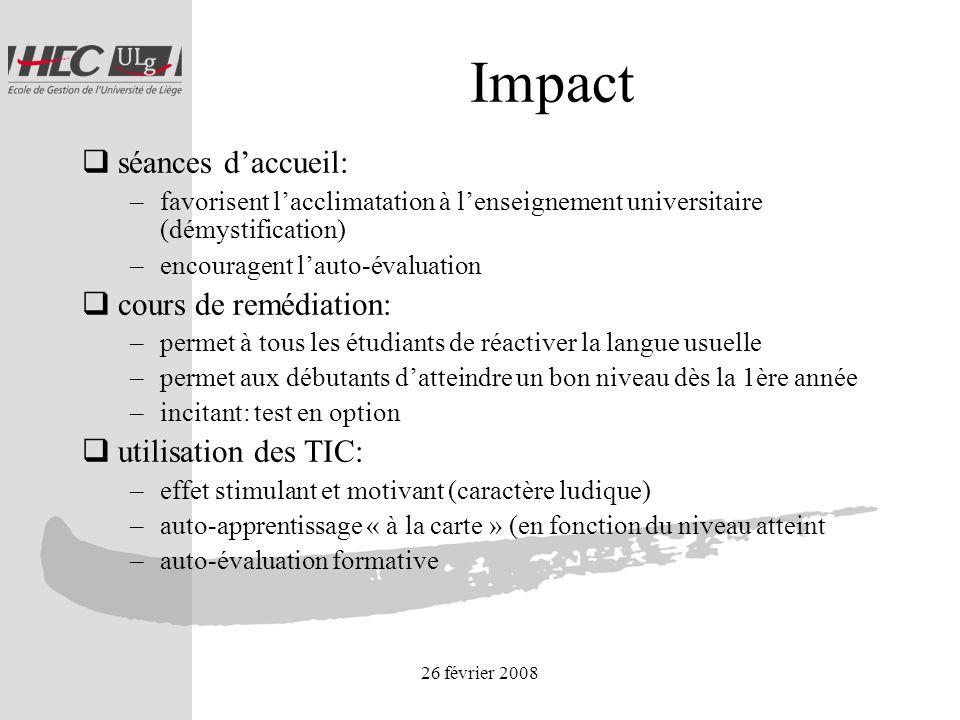 26 février 2008 Impact séances daccueil: –favorisent lacclimatation à lenseignement universitaire (démystification) –encouragent lauto-évaluation cour