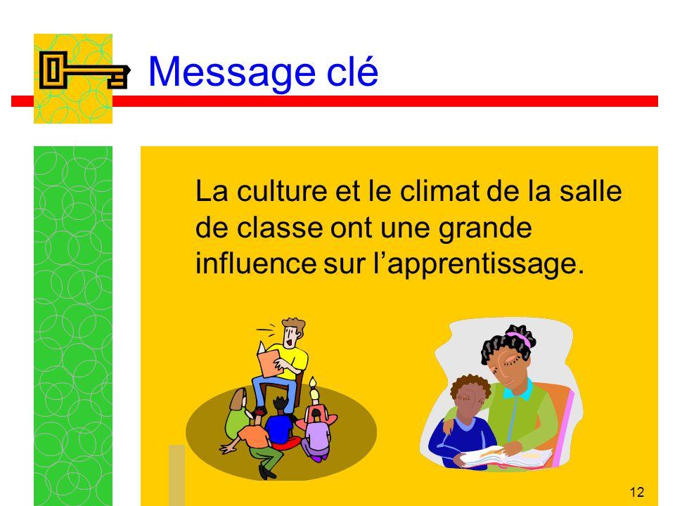 12 Message clé La culture et le climat de la salle de classe ont une grande influence sur lapprentissage.