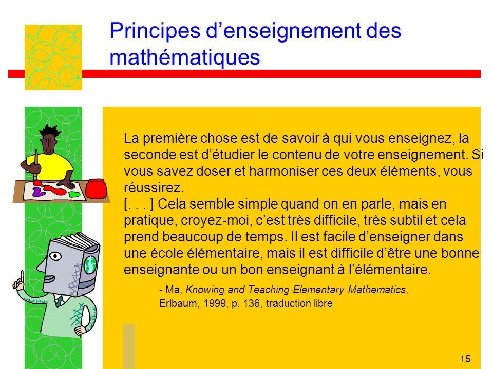 15 Principes denseignement des mathématiques La première chose est de savoir à qui vous enseignez, la seconde est détudier le contenu de votre enseign