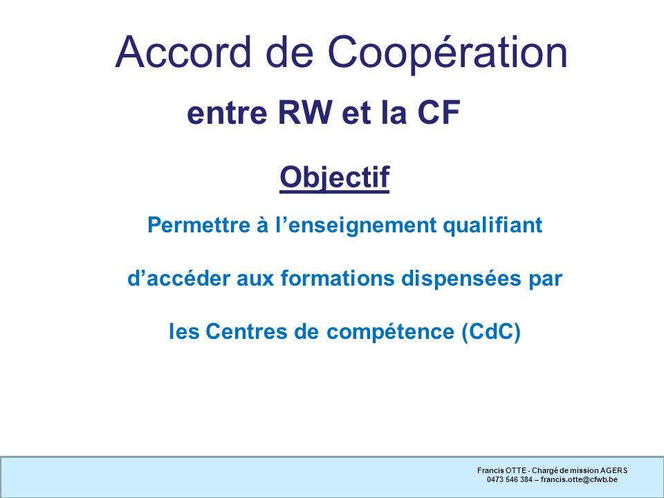 Objectif Francis OTTE - Chargé de mission AGERS 0473 546 384 – francis.otte@cfwb.be Permettre à lenseignement qualifiant daccéder aux formations dispe