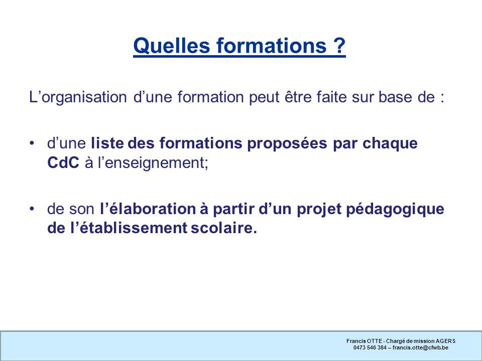 Quelles formations ? Lorganisation dune formation peut être faite sur base de : dune liste des formations proposées par chaque CdC à lenseignement; de