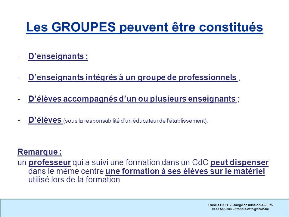 Les GROUPES peuvent être constitués -Denseignants ; -Denseignants intégrés à un groupe de professionnels ; -Délèves accompagnés dun ou plusieurs ensei