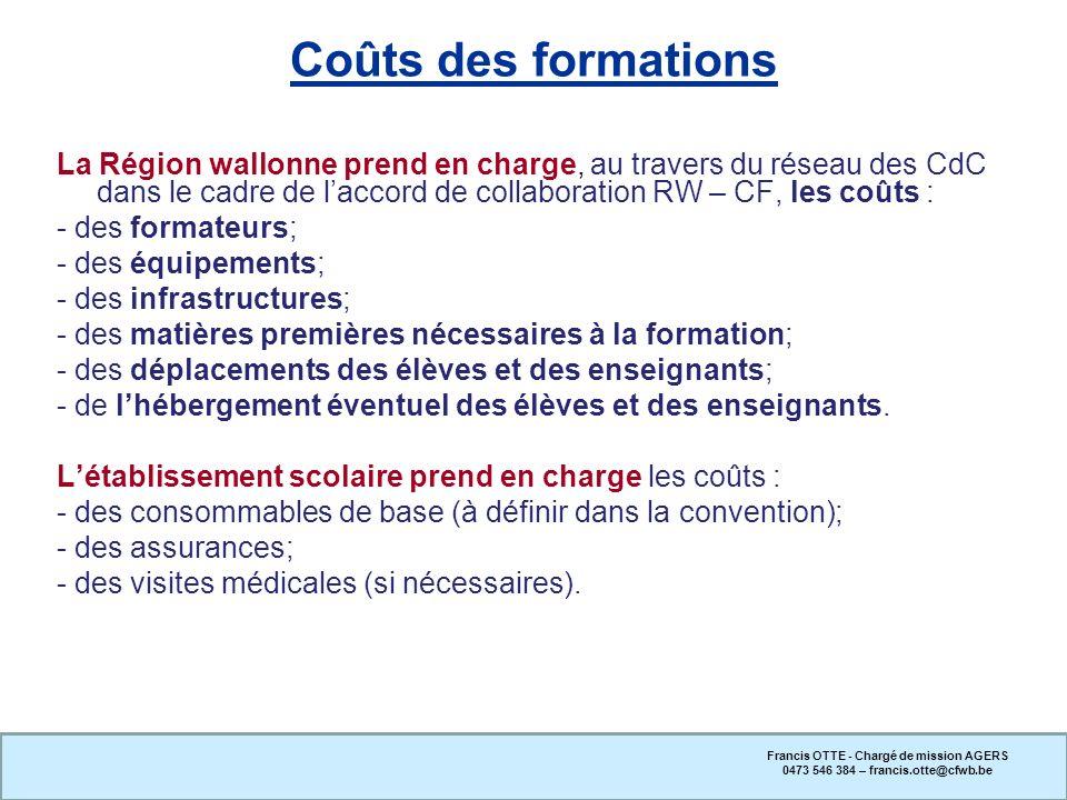 Coûts des formations La Région wallonne prend en charge, au travers du réseau des CdC dans le cadre de laccord de collaboration RW – CF, les coûts : -