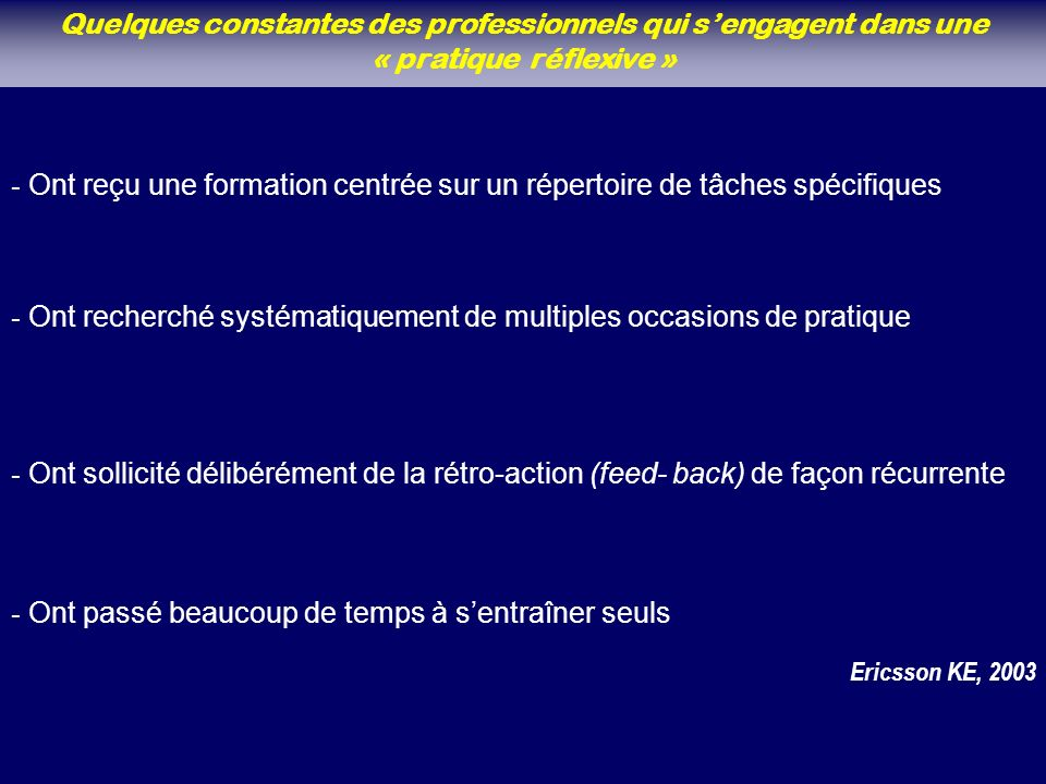 Quelques constantes des professionnels qui sengagent dans une « pratique réflexive » - Ont sollicité délibérément de la rétro-action (feed- back) de f
