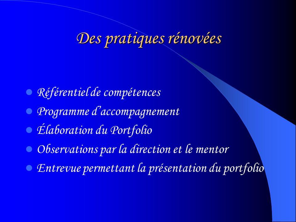 Des pratiques rénovées Référentiel de compétences Programme daccompagnement Élaboration du Portfolio Observations par la direction et le mentor Entrevue permettant la présentation du portfolio