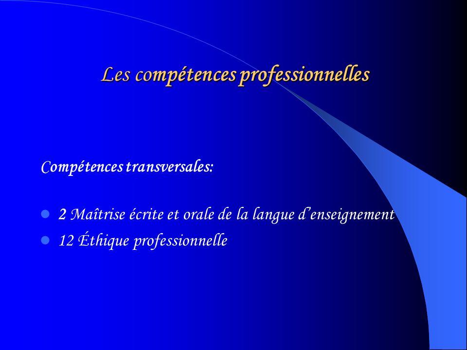 Les compétences professionnelles Compétences transversales: 2 Maîtrise écrite et orale de la langue denseignement 12 Éthique professionnelle