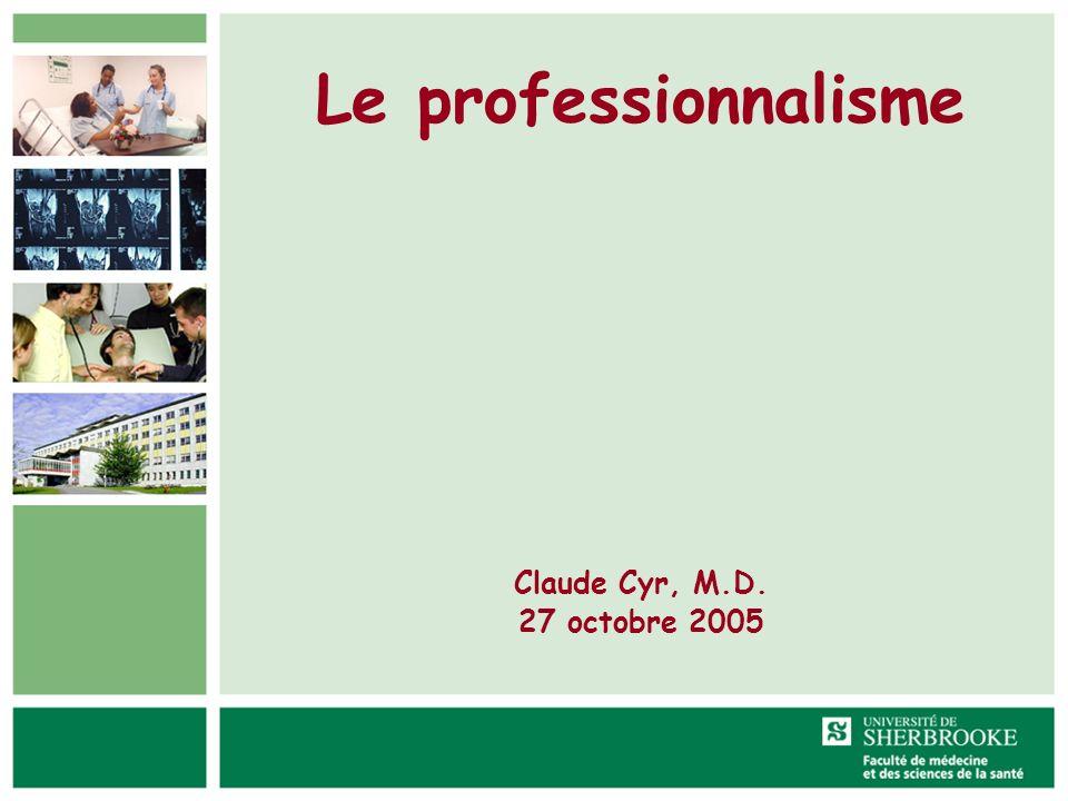 Le professionnalisme Claude Cyr, M.D. 27 octobre 2005