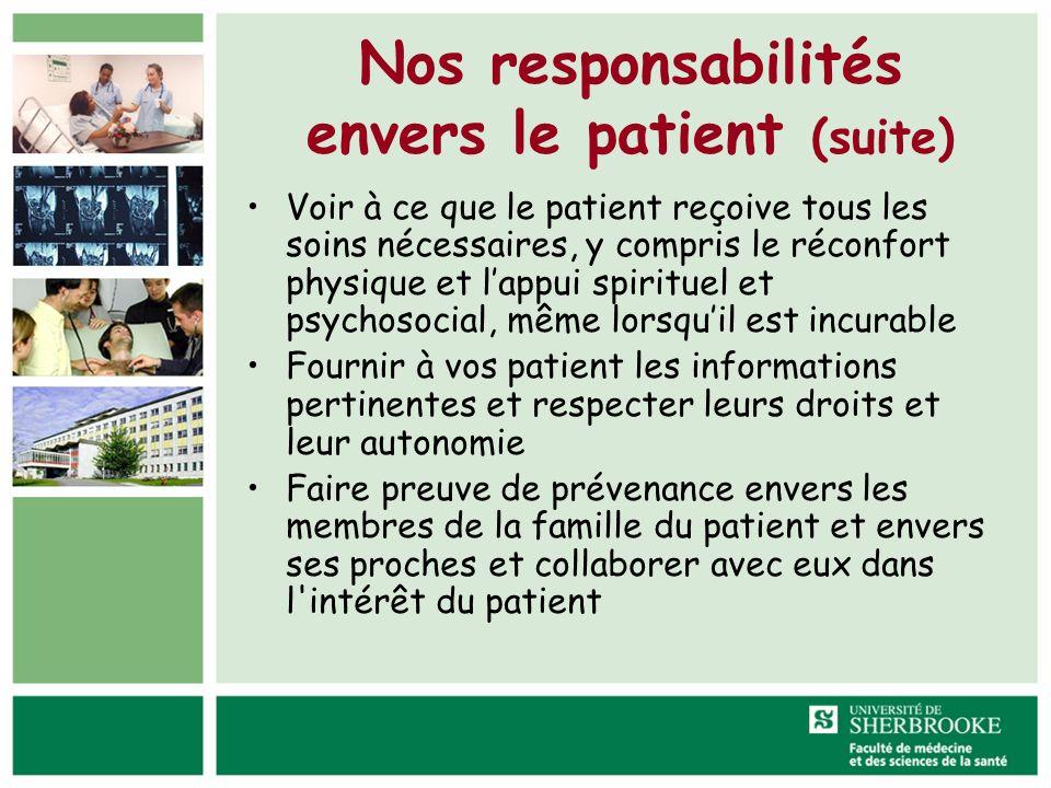 Nos responsabilités envers le patient (suite) Voir à ce que le patient reçoive tous les soins nécessaires, y compris le réconfort physique et lappui s