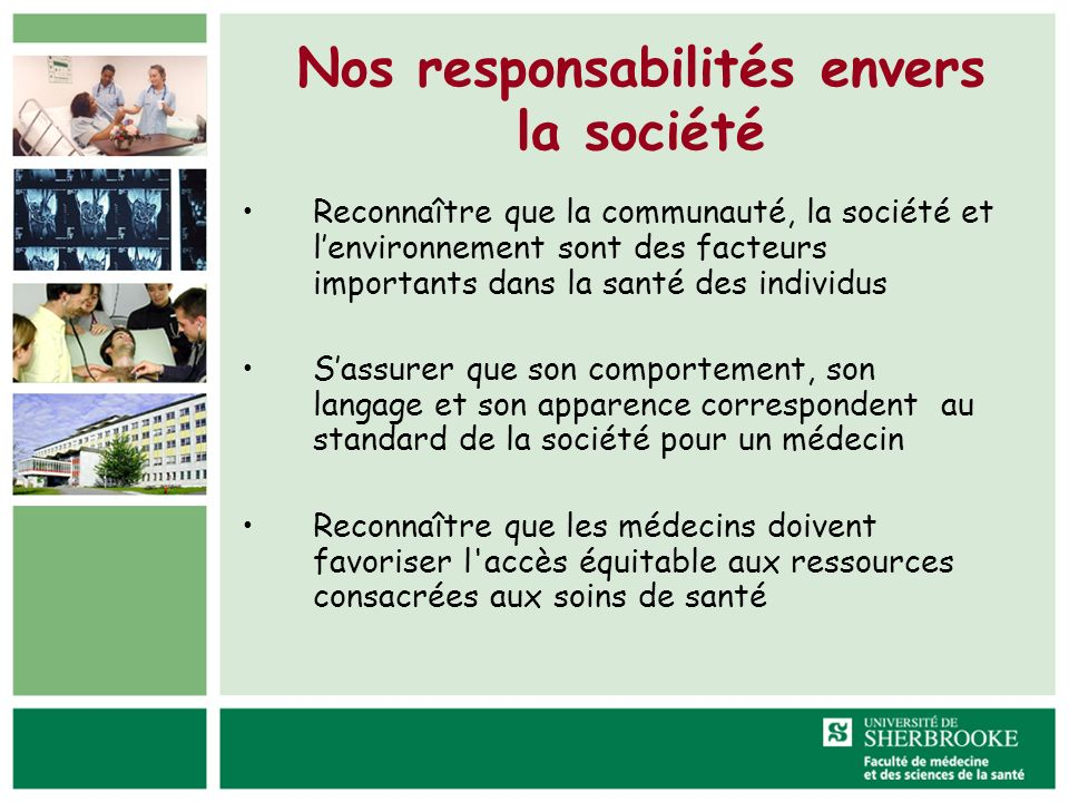 Nos responsabilités envers la société Reconnaître que la communauté, la société et lenvironnement sont des facteurs importants dans la santé des indiv