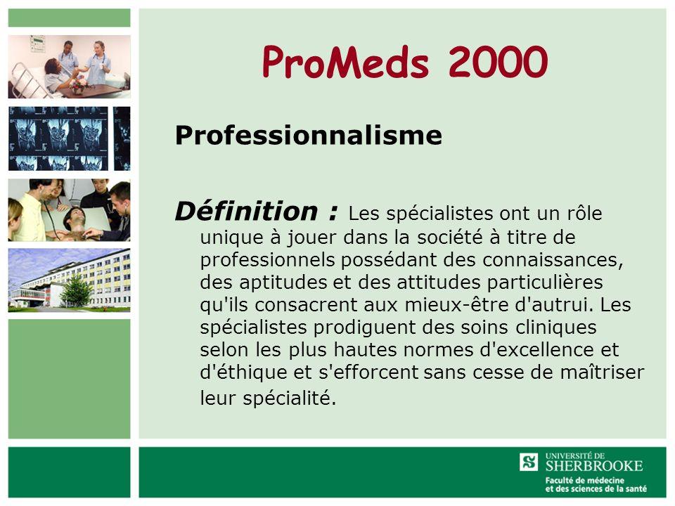 ProMeds 2000 Professionnalisme Définition : Les spécialistes ont un rôle unique à jouer dans la société à titre de professionnels possédant des connai