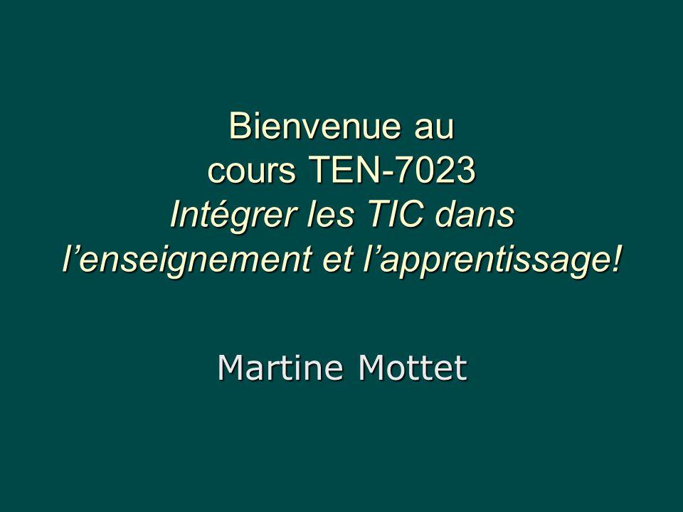Bienvenue au cours TEN-7023 Intégrer les TIC dans lenseignement et lapprentissage! Martine Mottet