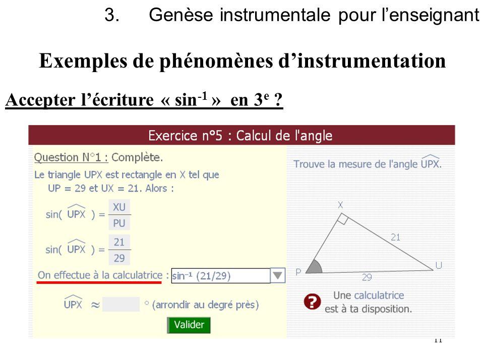 11 Exemples de phénomènes dinstrumentation 3.Genèse instrumentale pour lenseignant Accepter lécriture « sin -1 » en 3 e ?