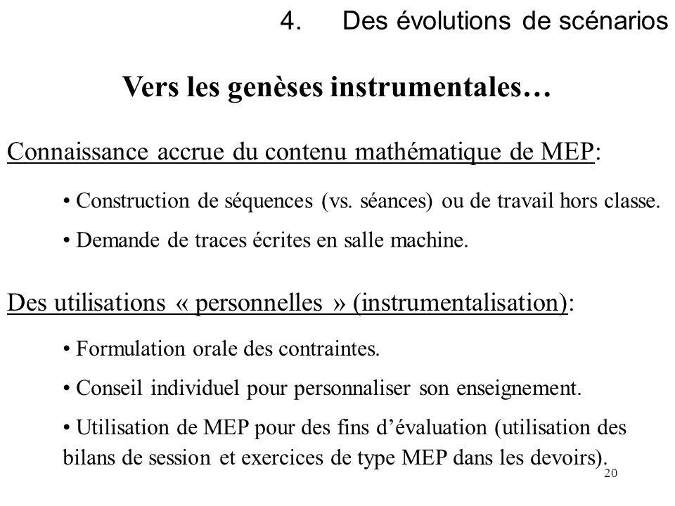 20 4.Des évolutions de scénarios Vers les genèses instrumentales… Des utilisations « personnelles » (instrumentalisation): Formulation orale des contr