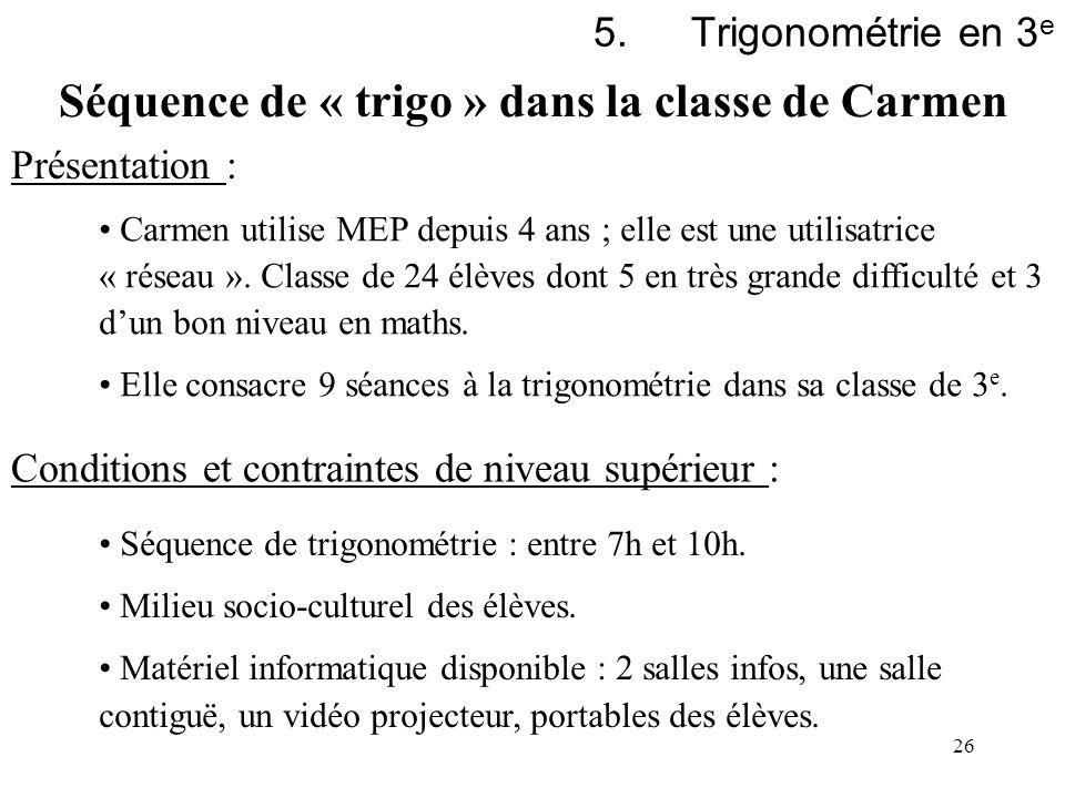 26 5.Trigonométrie en 3 e Présentation : Carmen utilise MEP depuis 4 ans ; elle est une utilisatrice « réseau ». Classe de 24 élèves dont 5 en très gr