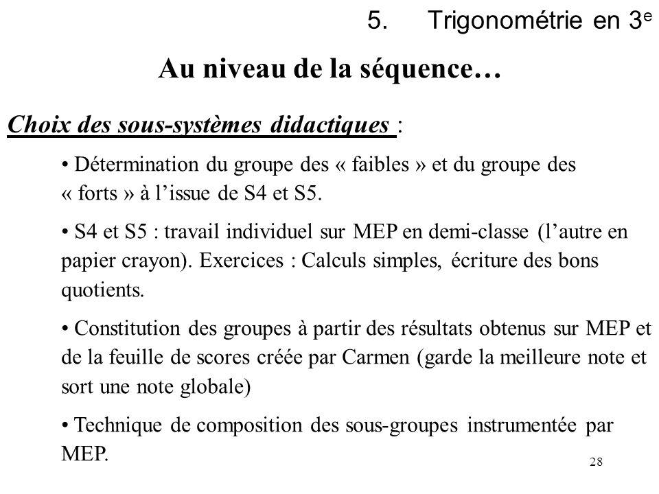 28 5.Trigonométrie en 3 e Choix des sous-systèmes didactiques : Détermination du groupe des « faibles » et du groupe des « forts » à lissue de S4 et S