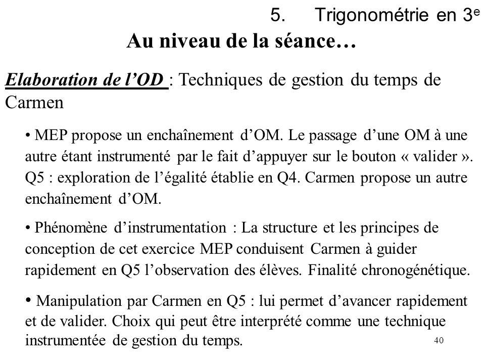40 5.Trigonométrie en 3 e Au niveau de la séance… Elaboration de lOD : Techniques de gestion du temps de Carmen MEP propose un enchaînement dOM. Le pa