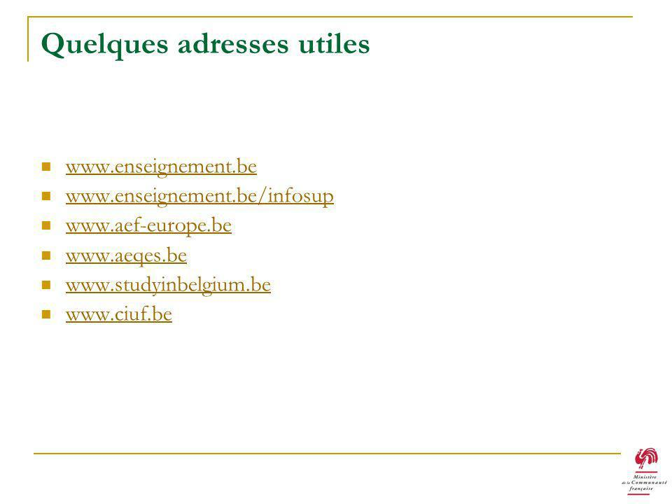 Quelques adresses utiles www.enseignement.be www.enseignement.be/infosup www.aef-europe.be www.aeqes.be www.studyinbelgium.be www.ciuf.be