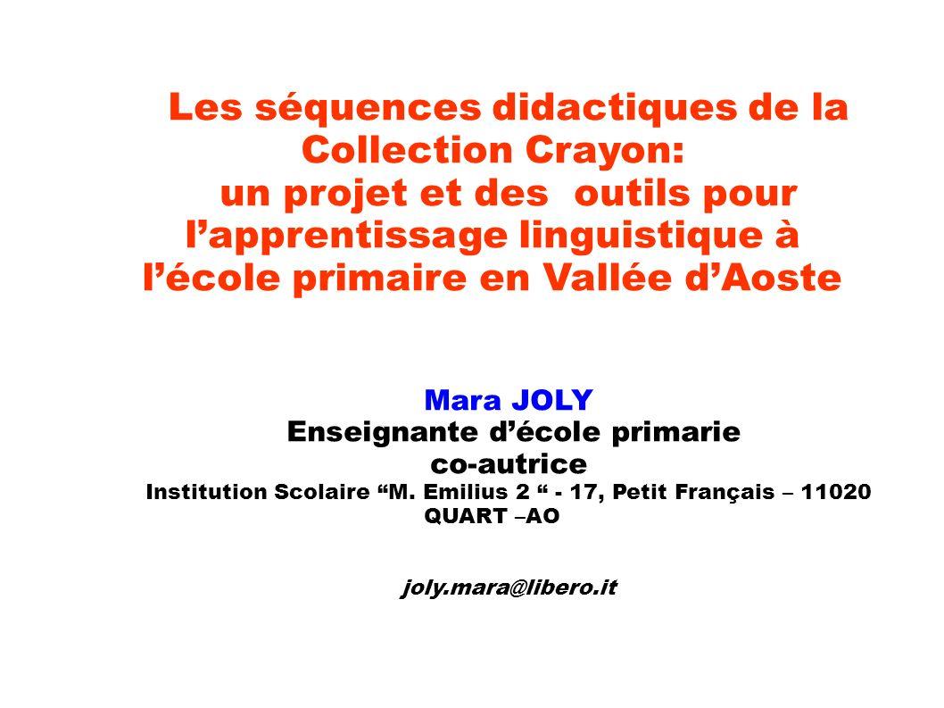 Les séquences didactiques de la Collection Crayon: un projet et des outils pour lapprentissage linguistique à lécole primaire en Vallée dAoste Mara JO