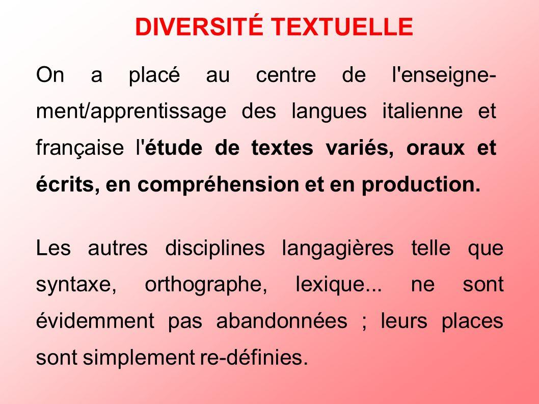 DIVERSITÉ TEXTUELLE Les autres disciplines langagières telle que syntaxe, orthographe, lexique... ne sont évidemment pas abandonnées ; leurs places so