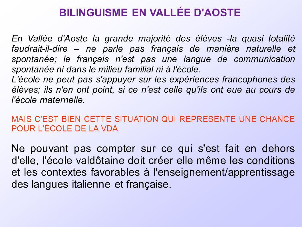 En Vallée d Aoste la grande majorité des élèves -la quasi totalité faudrait-il-dire – ne parle pas français de manière naturelle et spontanée; le français n est pas une langue de communication spontanée ni dans le milieu familial ni à l école.