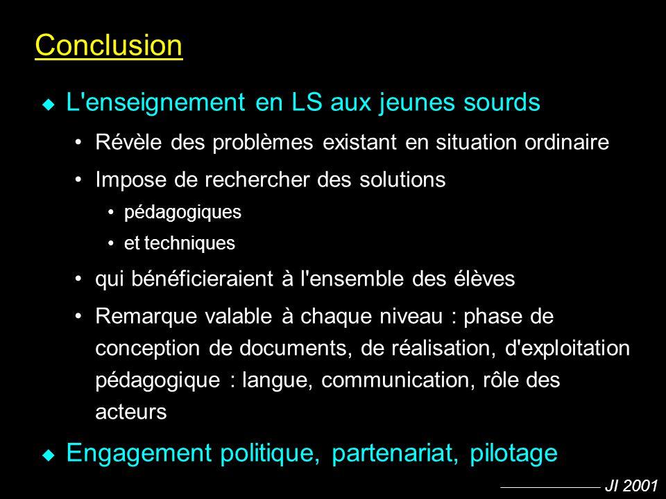 JI 2001 Conclusion u L'enseignement en LS aux jeunes sourds Révèle des problèmes existant en situation ordinaire Impose de rechercher des solutions pé