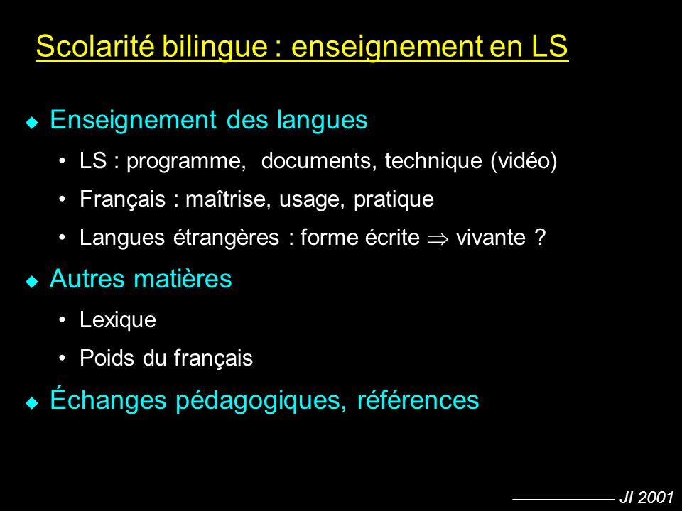 JI 2001 Scolarité bilingue : enseignement en LS u Enseignement des langues LS : programme, documents, technique (vidéo) Français : maîtrise, usage, pr