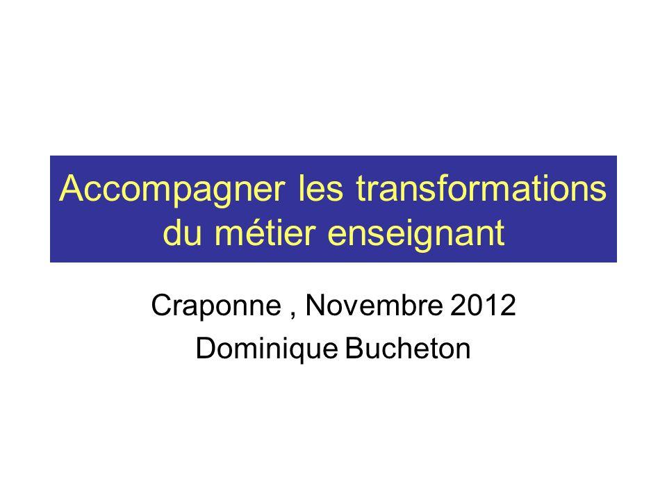 Accompagner les transformations du métier enseignant Craponne, Novembre 2012 Dominique Bucheton