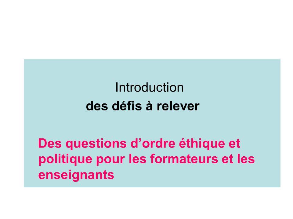 Introduction des défis à relever Des questions dordre éthique et politique pour les formateurs et les enseignants