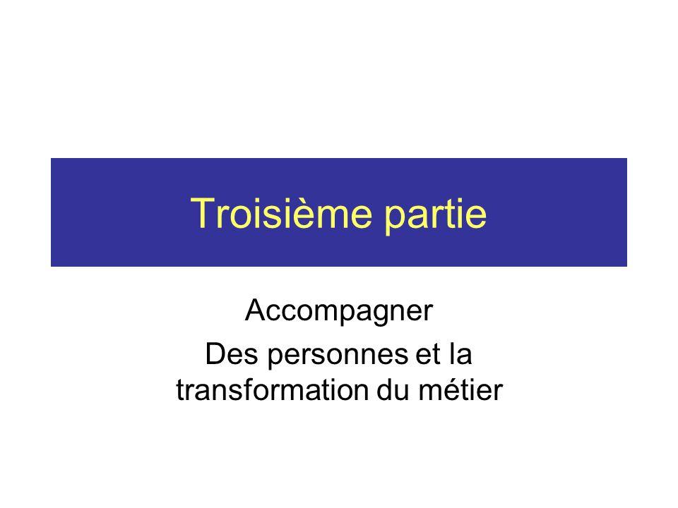 Troisième partie Accompagner Des personnes et la transformation du métier
