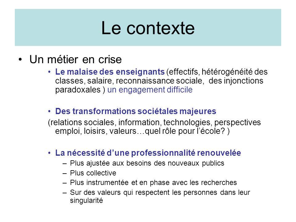 Le contexte Un métier en crise Le malaise des enseignants (effectifs, hétérogénéité des classes, salaire, reconnaissance sociale, des injonctions para