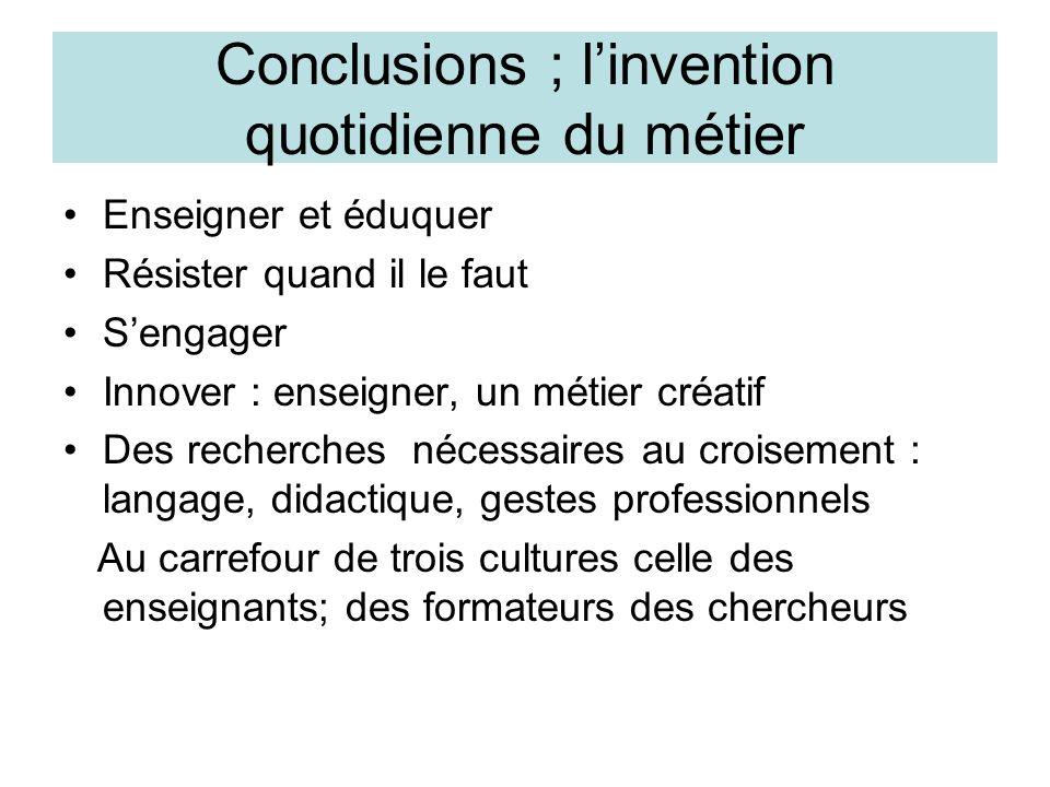 Conclusions ; linvention quotidienne du métier Enseigner et éduquer Résister quand il le faut Sengager Innover : enseigner, un métier créatif Des rech