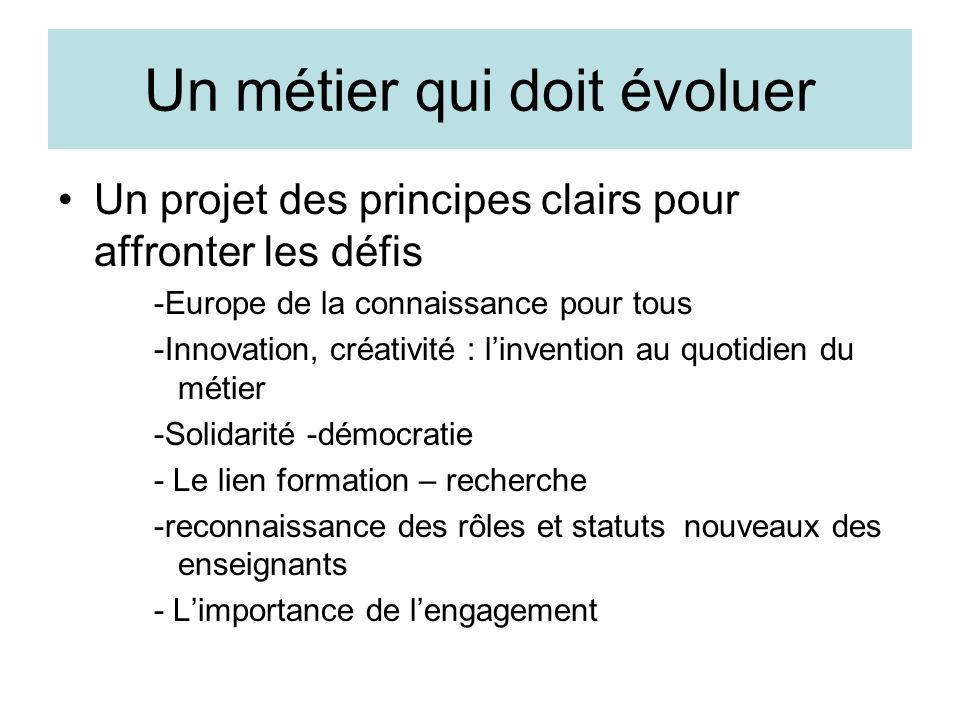 Un métier qui doit évoluer Un projet des principes clairs pour affronter les défis -Europe de la connaissance pour tous -Innovation, créativité : linv