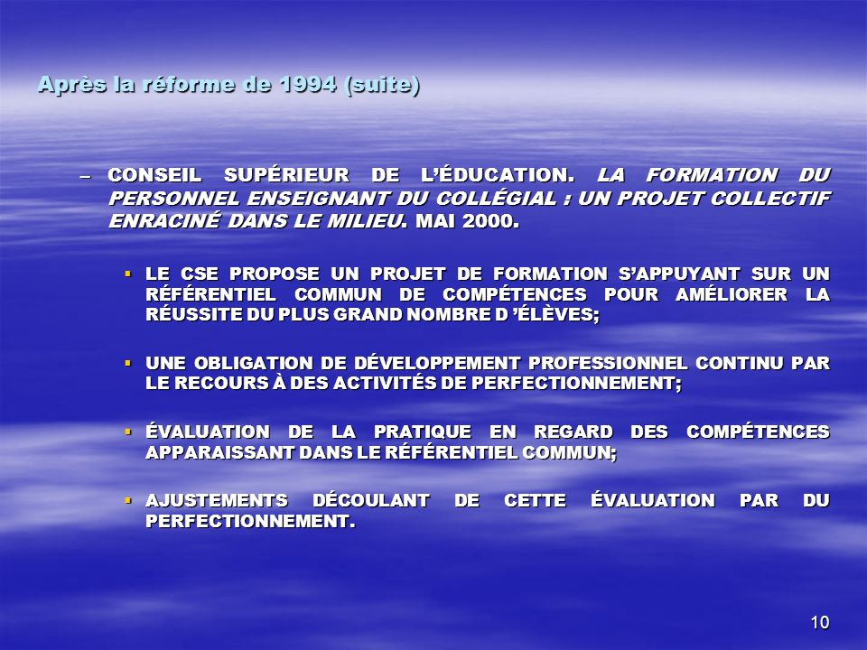 10 Après la réforme de 1994 (suite) –CONSEIL SUPÉRIEUR DE LÉDUCATION.