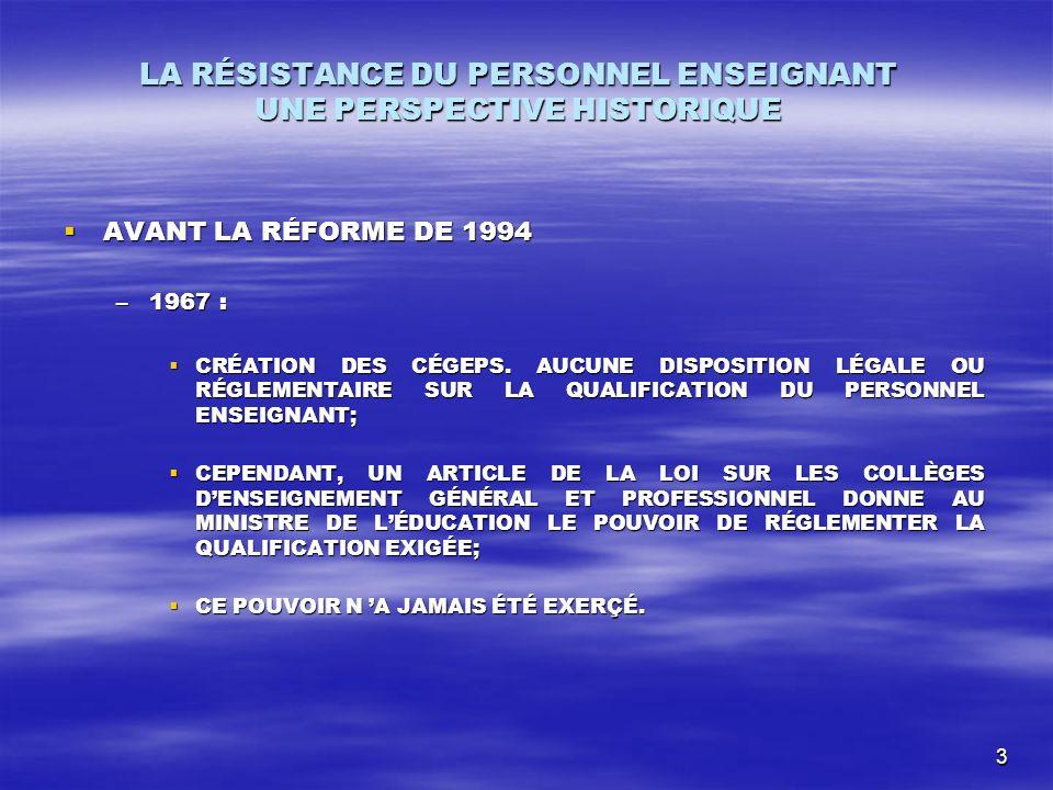 3 LA RÉSISTANCE DU PERSONNEL ENSEIGNANT UNE PERSPECTIVE HISTORIQUE AVANT LA RÉFORME DE 1994 AVANT LA RÉFORME DE 1994 –1967 : CRÉATION DES CÉGEPS.