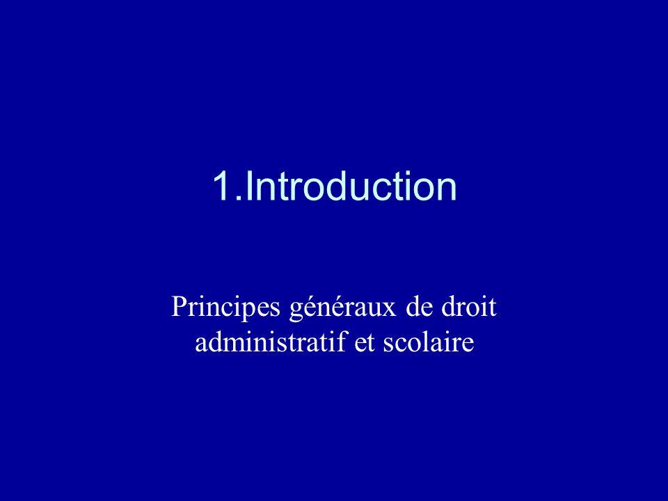 1.Introduction Principes généraux de droit administratif et scolaire