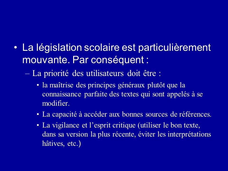 La législation scolaire est particulièrement mouvante. Par conséquent : –La priorité des utilisateurs doit être : la maîtrise des principes généraux p